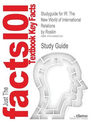 Studyguide for IR: The New World of International Relations by Roskin, ISBN 9780130324948 (Paperback)