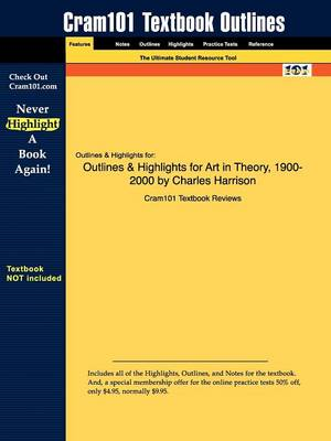 Outlines & Highlights for Art in Theory, 1900-2000 by Charles Harrison (Paperback)
