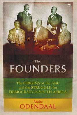 The Founders: The Origins of the African National Congress and the Struggle for Democracy (Paperback)