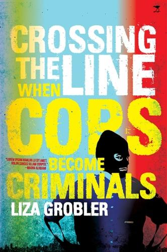 Crossing the Line: When Cops Become Criminals (Paperback)