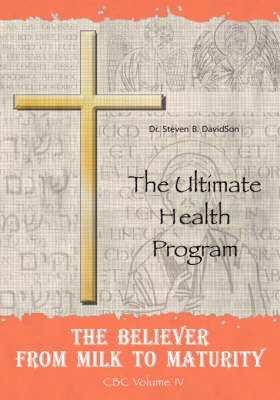The Believer from Milk to Maturity: The Ultimate Health Guide (Paperback)