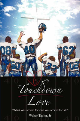 Touchdown Love: What Was Scored for One Was Scored for All (Paperback)