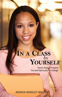 In a Class by Yourself: Seven Keys to Prepare Yourself Spiritually for College (Paperback)