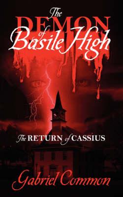 The Demon of Basile High: The Return of Cassius (Paperback)