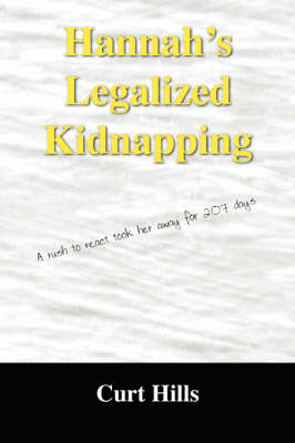 Hannah's Legalized Kidnapping: A Rush to React Took Her Away for 207 Days (Paperback)