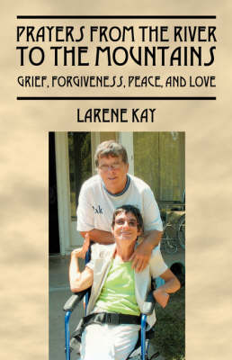 Prayers from the River to the Mountains: Grief, Forgiveness, Peace, and Love (Paperback)