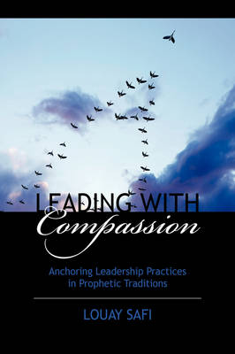 Leading with Compassion: Anchoring Leadership Practices in Prophetic Traditions (Hardback)
