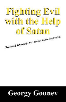 Fighting Evil with the Help of Satan: President Roosevelt and Joseph Stalin, 1939-1945 (Paperback)