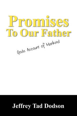Promises to Our Father: Gods Account of Mankind (Paperback)