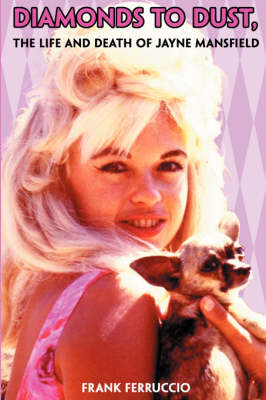 Diamonds to Dust: The Life and Death of Jayne Mansfield (Paperback)