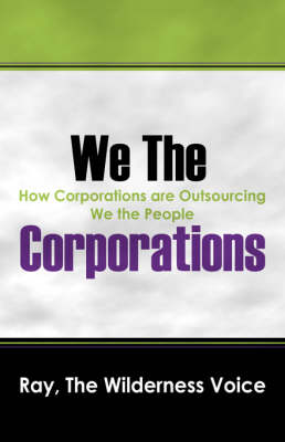 We the Corporations: How Corporations Are Outsourcing We the People (Paperback)