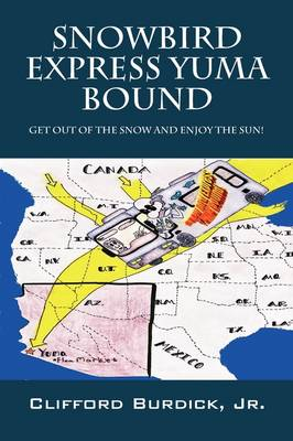Snowbird Express Yuma Bound: Get Out of the Snow and Enjoy the Sun! (Paperback)