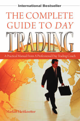 The Complete Guide to Day Trading: A Practical Manual from a Professional Day Trading Coach (Paperback)