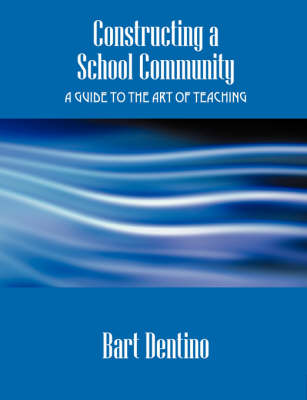 Constructing a School Community: A Guide to the Art of Teaching (Paperback)