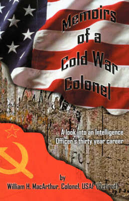Memoirs of a Cold War Colonel: A Look Into an Intelligence Officer's Thirty Year Career (Paperback)