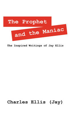 The Prophet and the Maniac: The Inspired Writings of Jay Ellis (Paperback)