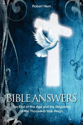 Bible Answers: The End of This Age and the Beginning of the Thousand Year Reign (Paperback)
