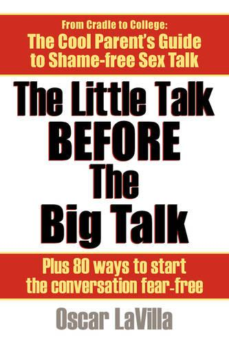 The Little Talk Before the Big Talk: A Parent's Guide to the Sex Talk with 80 Easy Conversation Starters (Paperback)