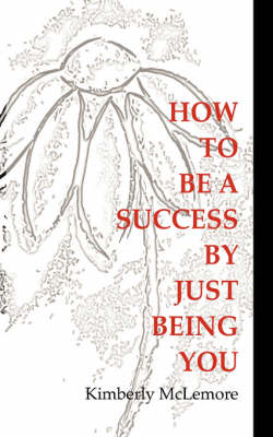 How to Be a Success by Just Being You (Paperback)
