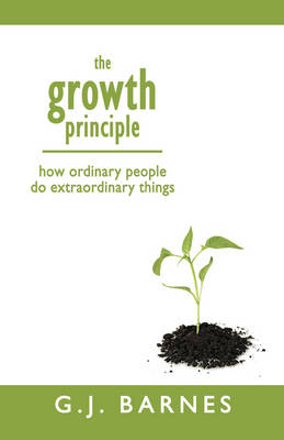 The Growth Principle: How Ordinary People Do Extraordinary Things (Paperback)