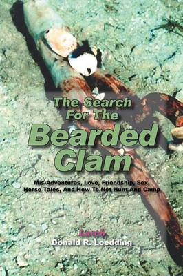 The Search for the Bearded Clam: MIS-Adventures, Love, Friendship, Sex, Horse Tales, and How to Not Hunt and Camp (Paperback)