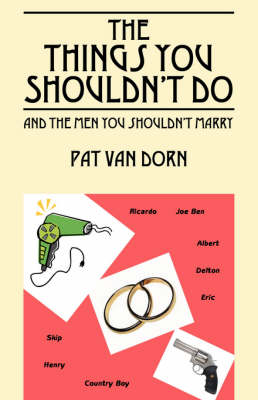 The Things You Shouldn't Do: And the Men You Shouldn't Marry (Paperback)