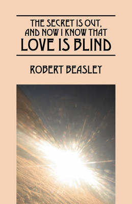 The Secret Is Out, and Now I Know That Love Is Blind (Paperback)