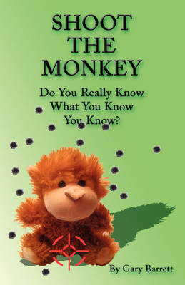 Shoot the Monkey: Do You Really Know What You Know You Know? (Paperback)