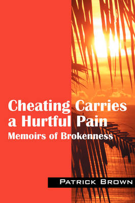 Cheating Carries a Hurtful Pain: Memoirs of Brokeness (Paperback)