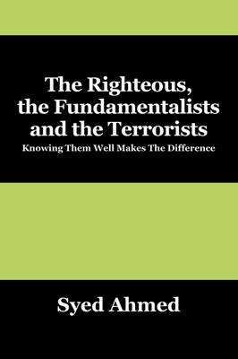 The Righteous, the Fundamentalists and the Terrorists: Knowing Them Well Makes the Difference (Paperback)
