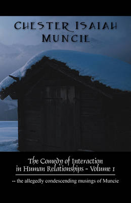 The Comedy of Interaction in Human Relationships - Volume 1: The Allegedly Condescending Musings of Muncie (Paperback)