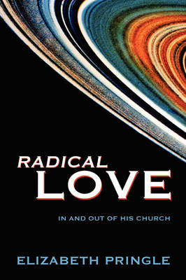 Radical Love: In and Out of His Church (Paperback)