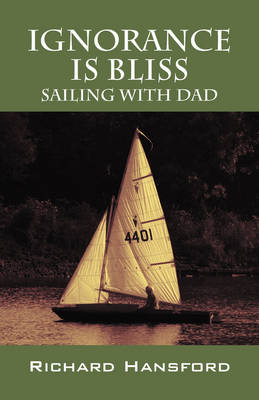Ignorance Is Bliss - Sailing with Dad (Paperback)