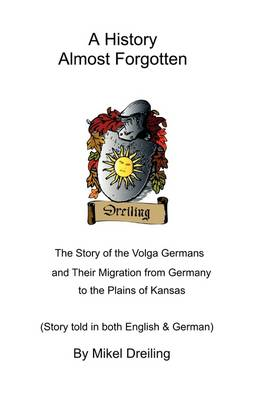 A History Almost Forgotten: The Story of the Volga Germans and Their Migration from Germany to the Plains of Kansas (Paperback)