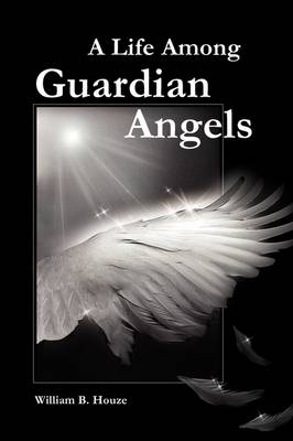 A Life Among Guardian Angels (Paperback)