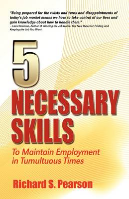 5 Necessary Skills: To Maintain Employment in Tumultuous Times (Paperback)