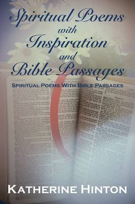 Spiritual Poems with Inspiration and Bible Passages: Spiritual Poems with Bible Passages (Paperback)