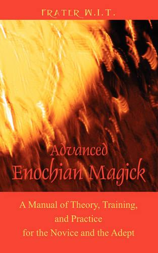Advanced Enochian Magick: A Manual of Theory, Training, and Practice for the Novice and the Adept (Paperback)