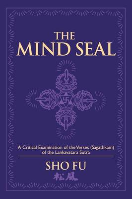 The Mind Seal: A Critical Examination of the Verses (Sagathakam) of the Lankatavara Sutra (Paperback)