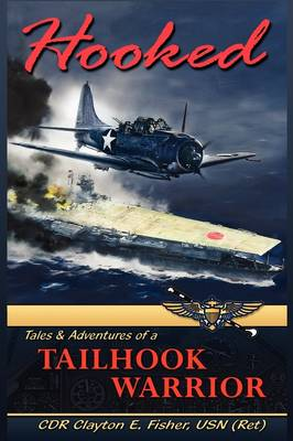Hooked: Tails & Adventures of a Tailhook Warrior (Hardback)
