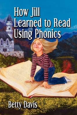 How Jill Learned to Read Using Phonics (Paperback)