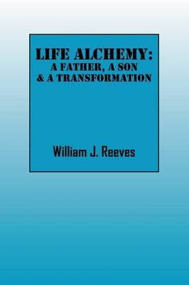 Life Alchemy: A Father, a Son & a Transformation (Paperback)