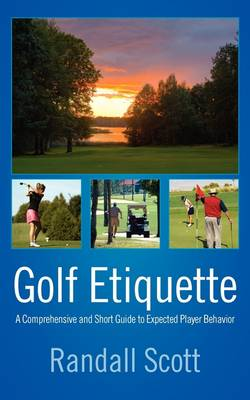 Golf Etiquette: A Comprehensive and Short Guide to Expected Player Behavior (Paperback)
