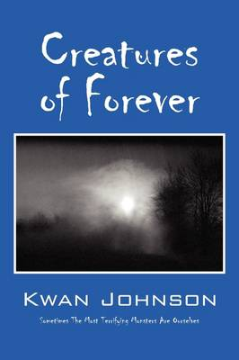 Creatures of Forever: Sometimes the Most Terrifying Monsters Are Ourselves (Paperback)