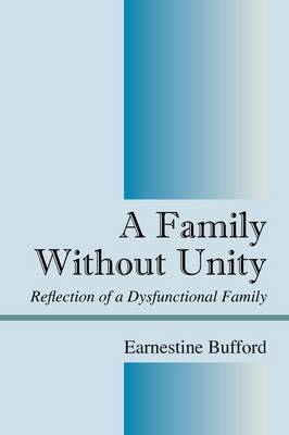 A Family Without Unity: Reflection of a Dysfunctional Family (Paperback)