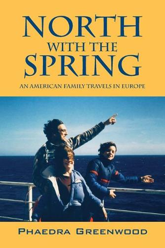 North with the Spring: An American Family Travels in Europe (Paperback)
