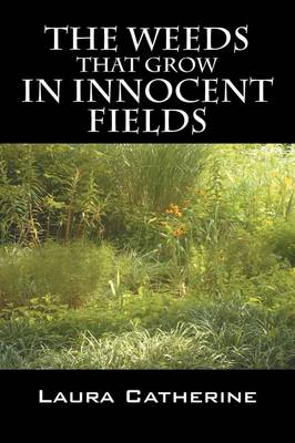 The Weeds That Grow in Innocent Fields (Paperback)