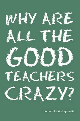 Why Are All the Good Teachers Crazy? (Paperback)
