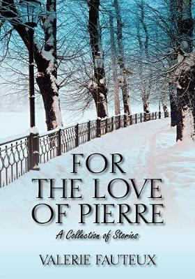 For the Love of Pierre: A Collection of Stories (Paperback)