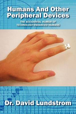 Humans and Other Peripheral Devices: The Accidental Humor of Technology-Enhanced Humans (Paperback)